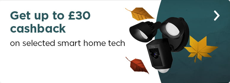 get up to £30 cash back on selected smart home tech