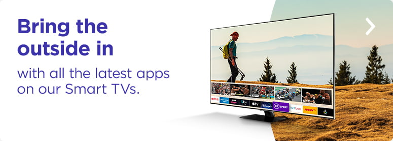 bring the outside in with all the latest apps on our smart TVs