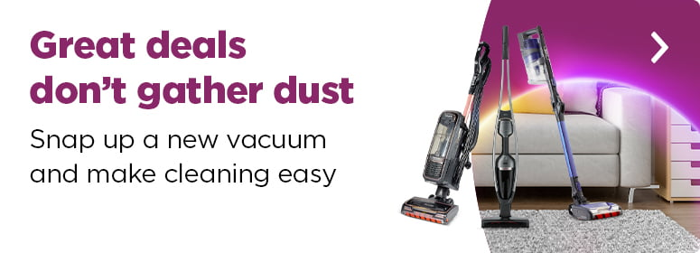 Great Deals don't gather dust. Snap up a new vacuum and make cleaning easy